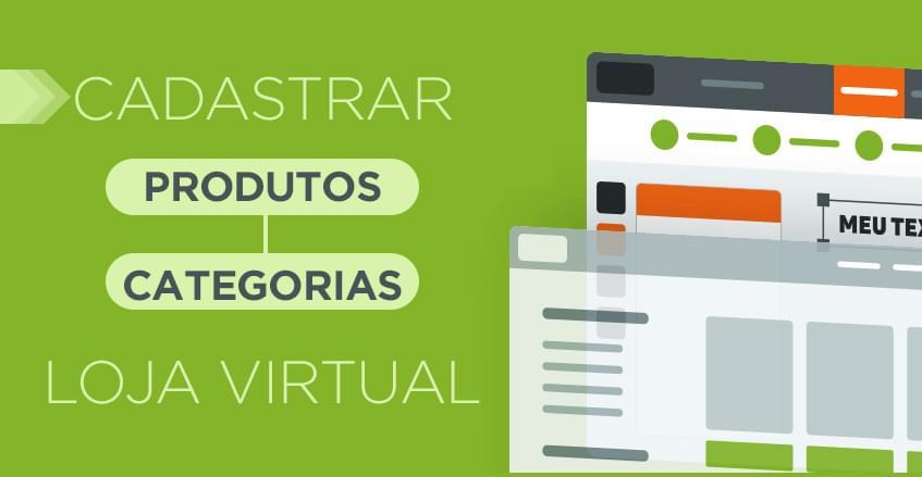 Como cadastrar produtos e categorias na loja virtual?