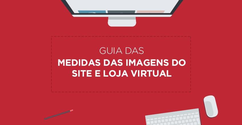 Guia: medidas para imagens do site e loja virtual