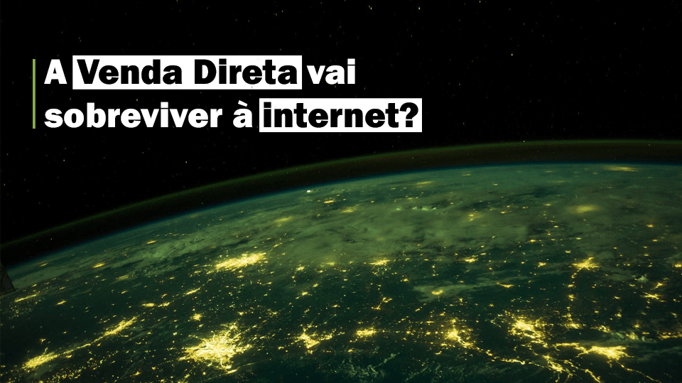 A Venda Direta vai sobreviver à internet?