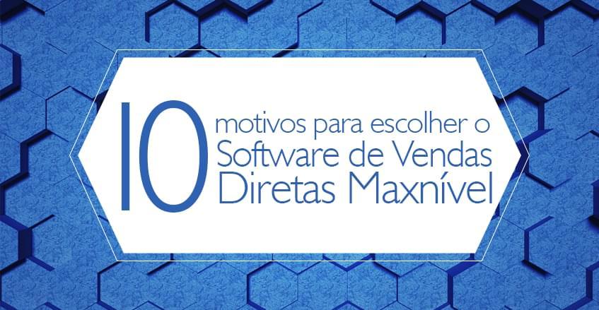 10 motivos para escolher o Software de Vendas Diretas Maxnível