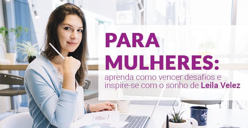 Para mulheres: aprenda como vencer desafios e inspire-se com o sonho de Leila Velez