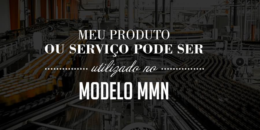 Como saber se o meu produto ou serviço pode ser utilizado no modelo MMN?